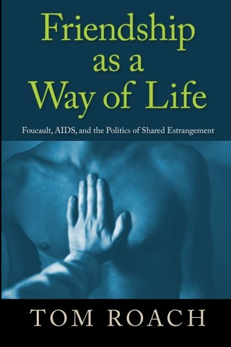 [EBOOK] Friendship as a Way of Life: Foucault, AIDS, and the Politics of Shared Estrangement<br />Z.I.P