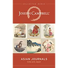 Asian Journals: India and Japan (The Collected Works of Joseph Campbell Book 9)