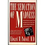 The Seduction of Madness : Revolutionary Insights into the World of Psychosis and a Compassionate Approach to Recovery at Home, Podvoll, Edward M., 0060921188