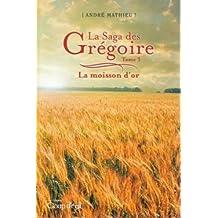 Tome 3 - La moisson d'or (La Saga des Grégoire)