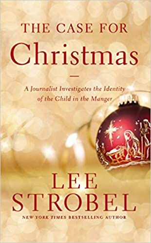 the case for christmas a journalist investigates the identity of the child in the manger lee strobel 9780310340591 amazoncom books - The Case For Christmas