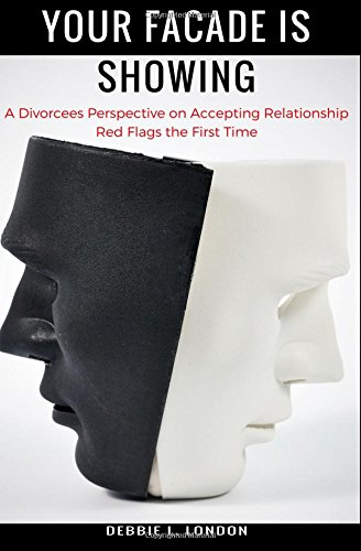 Download Your Facade Is Showing: A Divorcees Perspective on Accepting Relationship Red Flags the First Time PDF