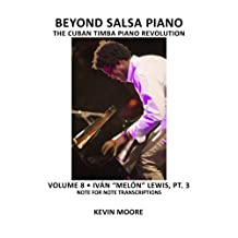 "Beyond Salsa Piano: The Cuban Timba Piano Revolution: Volume 8- Iván ""Melón"" Lewis, Part 3"