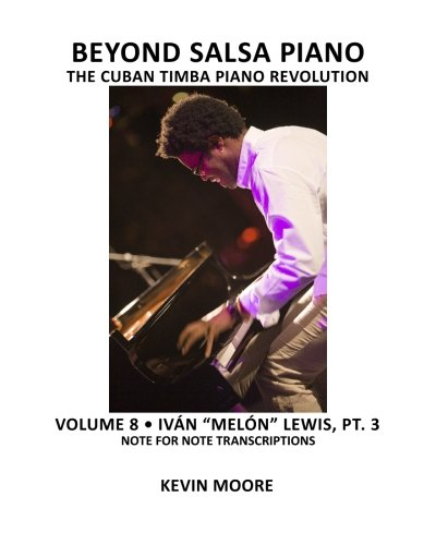 "Beyond Salsa Piano: The Cuban Timba Piano Revolution: Volume 8- Iván ""Melón"" Lewis, Part 3 pdf"