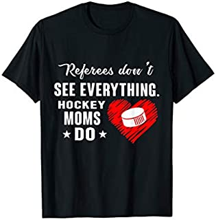 Referees Don't See Everything Hockey Moms Do T-shirt   Size S - 5XL
