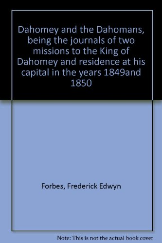 Dahomey and the Dahomans, being the journals of two missions to the King of Dahomey and residence at his capital in the years 1849and 1850
