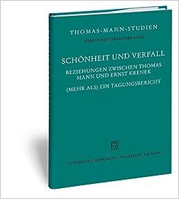 Schonheit Und Verfall: Beziehungen Zwischen Thomas Mann Und Ernst Krenek. (Mehr ALS) Ein Tagungsbericht (Thomas-Mann-Studien)