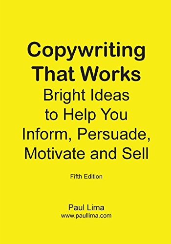 Copywriting That Works: Bright Ideas to Help You Inform, Persuade, Motivate and Sell!