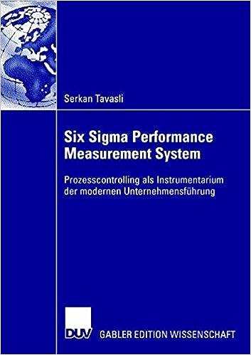 Six Sigma Performance Measurement System: Prozesscontrolling als Instrumentarium der modernen Unternehmensführung (German Edition)