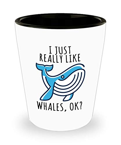 Funny Novelty Gift For Animal Lover I Just Really Like Whales, OK? Best Whale, Whales, Animals, Love Shot Glass by Best Cool Gift