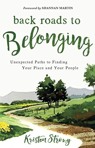 Back Roads to Belonging (Back Roads to Belonging: Unexpected Paths to Finding Your Place and Your People)