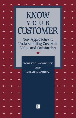 Know Your Customer: New Approaches to Understanding Customer Value and Satisfaction (Total Quality Management)