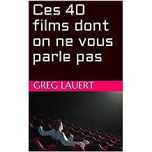 Ces 40 films dont on ne vous parle pas (French Edition)
