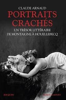 Portraits crachés : un trésor littéraire de Montaigne à Houellebecq, Arnaud, Claude