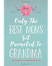 Only The Best Moms Get Promoted To Grandma (6x9 Journal): Lined Writing Notebook, 120 Pages – Teal and Pink Watercolor Flowers