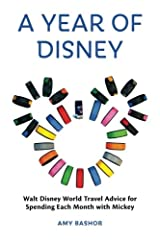 A Year of Disney: Walt Disney World Travel Advice for Spending Every Month with Mickey Paperback