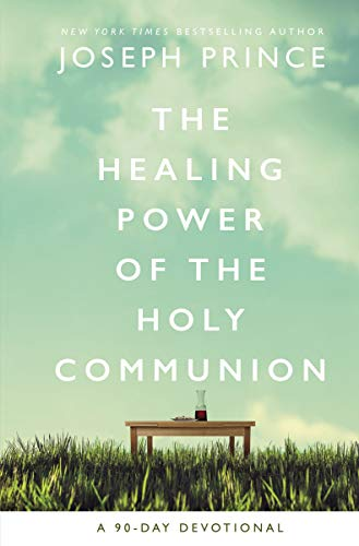 The Healing Power of the Holy Communion: A 90-Day