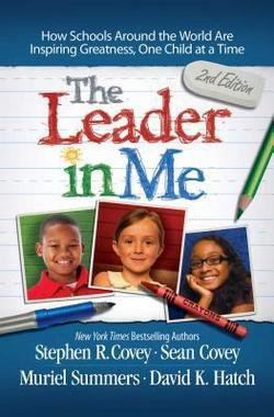 Stephen R. Covey: The Leader in Me : How Schools Around the World Are Inspiring Greatness, One Child at a Time (Paperback); 2014 Edition