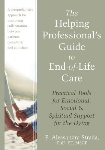 The Helping Professional's Guide to End-of-Life Care: Practical Tools for Emotional, Social, and Spiritual Support for the Dying by Brand: New Harbinger Publications