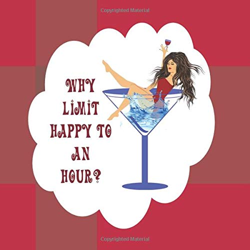 Why Limit Happy To An Hour?: 28 Cocktail Lovers Vintage & Modern Classic Recipes.  Lavish full color, artistic coffee table drink guide. ()