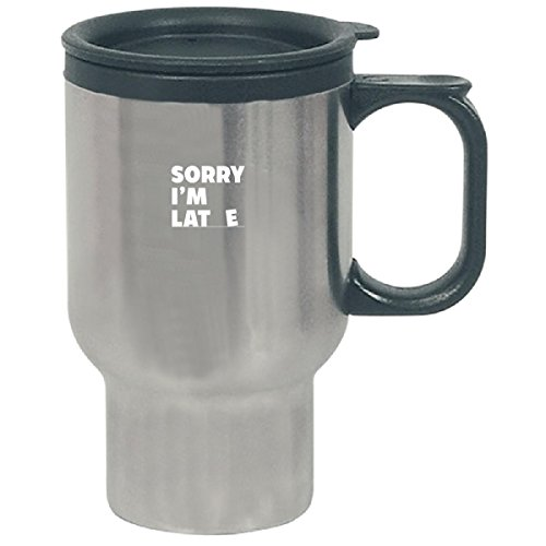 Sorry I'm Late No Excuse For Being Late Is Valid Cool Design - Travel Mug