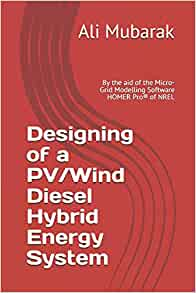 Designing Of A Pv Wind Diesel Hybrid Energy System By The Aid Of The Micro Grid Modelling Software Homer Pro Of Nrel Mubarak Ali 9781521346488 Amazon Com Books