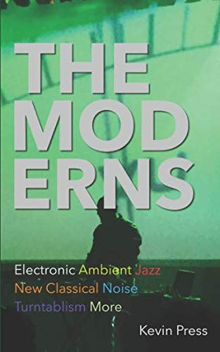 F.r.e.e The Moderns: Electronic Ambient New Classical Jazz Noise Turntablism More<br />KINDLE