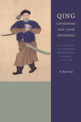 Qing Governors And Their Provinces: The Evolution Of Territorial Administration In China, 1644-1796, New Edition (A China Program Book)