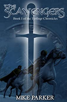 The Scavengers (The Tyrfingr Chronicles Book 1) by [Parker, Mike]