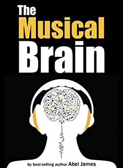 The Musical Brain: Its Evolutionary Origins and Profound Effects on Our Lives by [James, Abel]