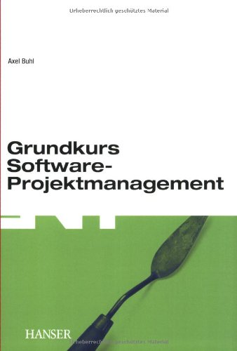 Grundkurs Software-Projektmanagement: Einführung in das Management objektorientierter Projekte