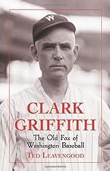 Clark Griffith: The Old Fox of Washington Baseball