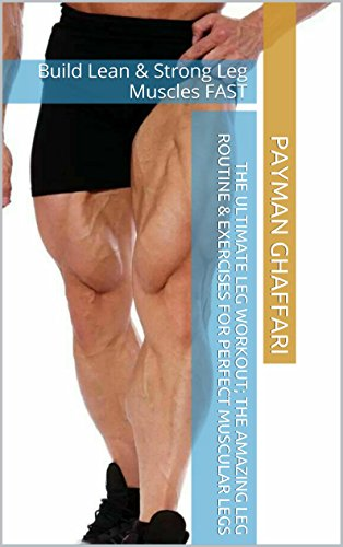 The Ultimate Leg Workout; The Amazing Leg Routine & Exercises for ...