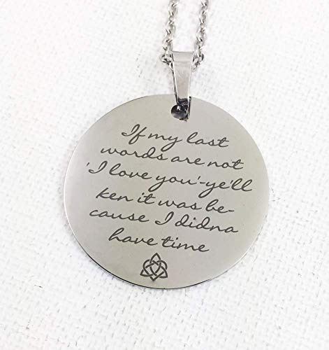 Engraved Stainless Steel Romantic Celtic Necklace - If My Last Words Are Not I Love You