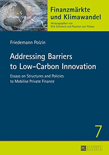 - Addressing Barriers to Low-Carbon Innovation: Essays on Structures and Policies to Mobilise Private Finance (Finanzmärkte und Klimawandel)