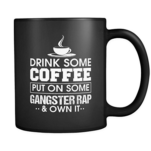 Drink Some Coffee Put On Some Gangster Rap & Own It   Funny Black 11 oz Coffee - Songs Best Of Playlist 2014