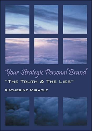 Book Your Strategic Personal Brand: The Truth & The Lies by Katherine Miracle (2016-02-09)