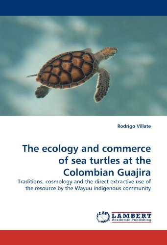 The ecology and commerce of sea turtles at the Colombian Guajira: Traditions, cosmology and the direct extractive use of