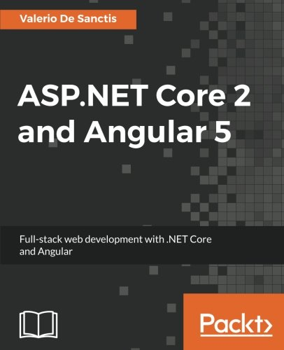 ASP.NET Core 2 and Angular 5: Full-Stack Web Development with .NET Core and Angular [Valerio De Sanctis] (Tapa Blanda)