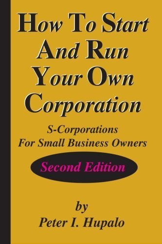 How To Start And Run Your Own Corporation: S-Corporations For Small Business Owners by Hupalo, Peter I (March 6, 2003) Paperback
