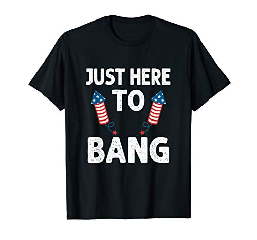 Just Here To Bang 4th of July Funny Firework Fourth July T-Shirt