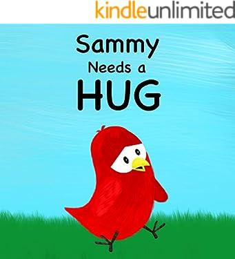 Sammy Needs a Hug (Sammy Bird Series)