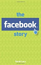 The Facebook Story: The People, the Hype and the Deals Behind the Giants of Web 2.0