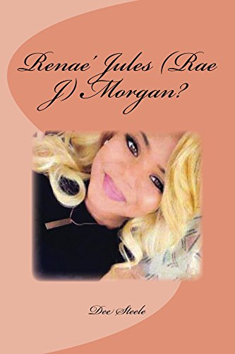 Book: Renae' Jules (Rae J) Morgan? by Dee Steele