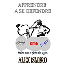 APPRENDRE A SE DEFENDRE: Mains nues et pieds très légers (French Edition)