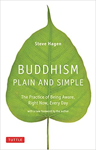Buddhism Plain and Simple: The Practice of Being Aware, Right Now, Every Day - Kindle edition by Steve Hagen. Religion & Spirituality Kindle eBooks ...