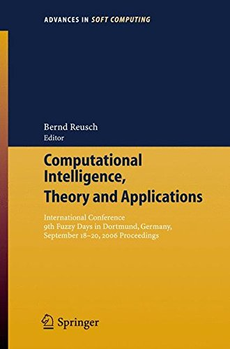 Computational Intelligence, Theory and Applications: International Conference 9th Fuzzy Days in Dortmund, Germany, Sept. 18-20, 2006 Proceedings (Advances in Intelligent and Soft Computing) PDF