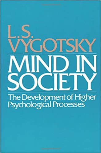 Amazon.com: Mind in Society: The Development of Higher Psychological  Processes (8601300367804): Vygotsky, L S, Cole, Michael, John-Steiner,  Vera, Scribner, Sylvia, Souberman, Ellen: Books