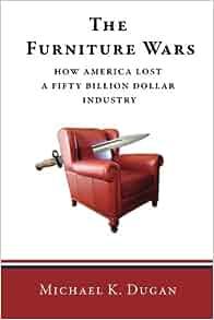 The Furniture Wars: How America Lost a 50 Billion Dollar ...