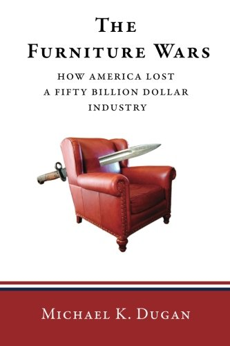The Furniture Wars: How America Lost a 50 Billion Dollar Industry